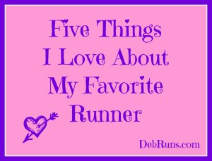 Five Things I Love About My Favorite Runner
