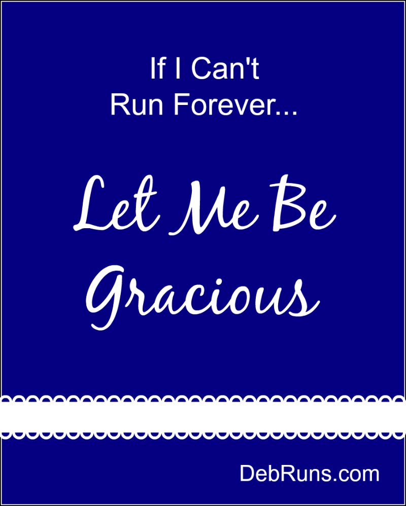 If I Can't Run Forever, Let Me Be Gracious