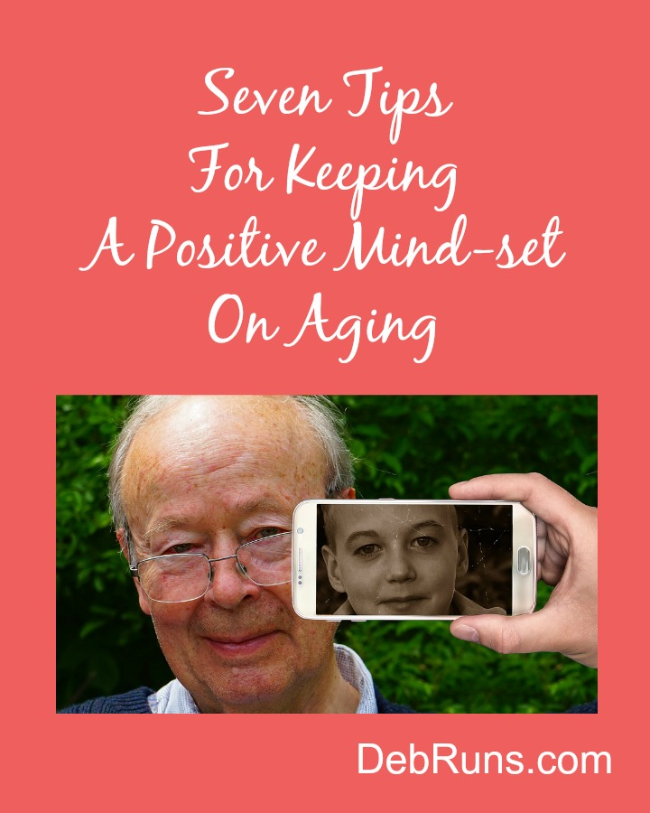 Seven Tips For Keeping A Positive Mindset On Aging