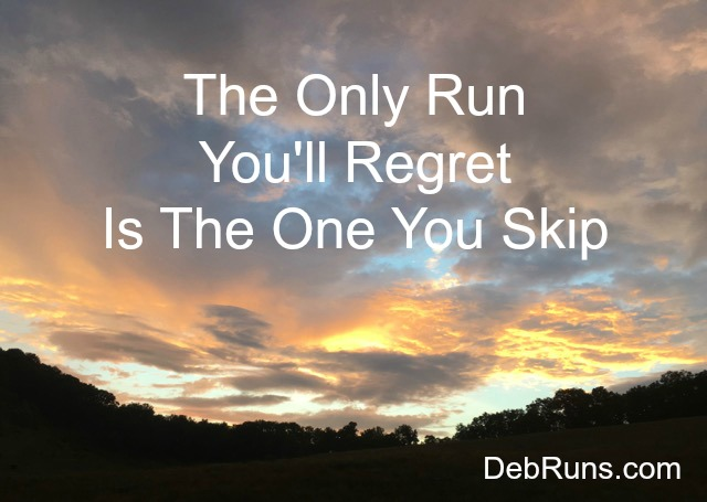 The Only Run You'll Regret Is The One You Skip