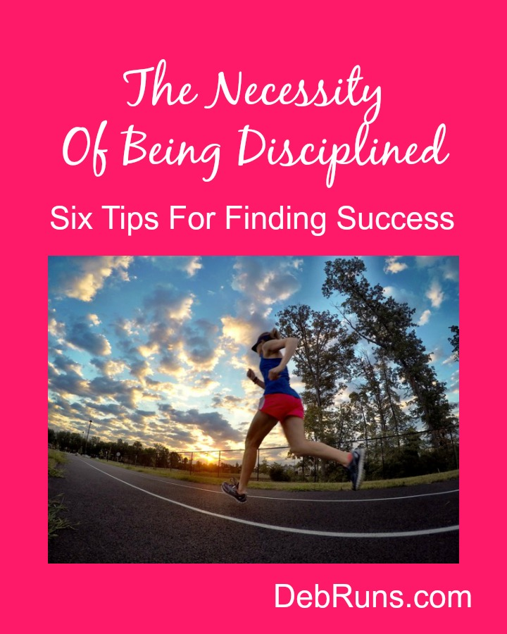 The Necessity Of Being Disciplined: Six Tips For Finding Success