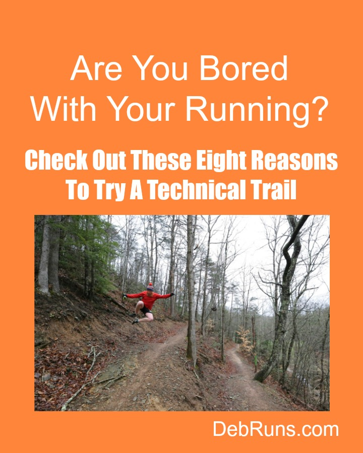 Are You Bored With Your Running? Check Out These Eight Reasons To Try A Technical Trail