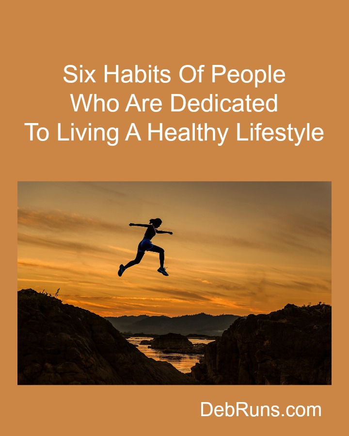 Six Habits Of  People Who Are Dedicated To Living A Healthy Lifestyle